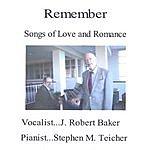 J. Robert Baker Remember..Songs Of Love And Romance