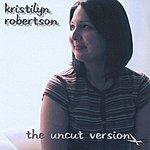 Kristilyn Robertson The Uncut Version