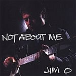 Jim O. Not About Me