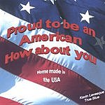 Kevin Levesque Proud To Be An American, How About You?