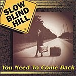 Slow Blind Hill You Need To Come Back