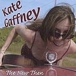 Kate Gaffney The New Then