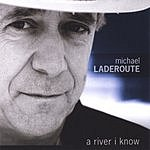 Michael Laderoute A River I Know