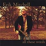 Erik Mitchell All These Words