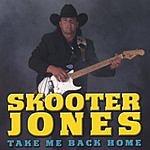 Skooter Jones Take Me Back Home