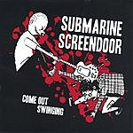 Submarine Screendoor Come Out Swinging