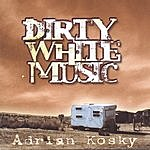 Adrian Kosky Dirty White Music