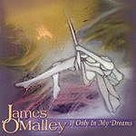 James O'Malley If Only In My Dreams