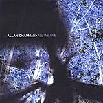 Allan Chapman All We Are