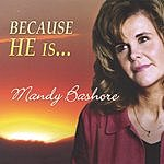 Mandy Bashore Because He Is...
