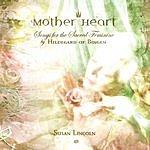 Susan Lincoln Mother Heart: Songs For The Sacred Feminine By Hildegard Of Bingen
