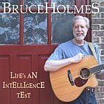 Bruce Holmes Life's An Intelligence Test