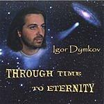Igor Dymkov Through Time To Eternity