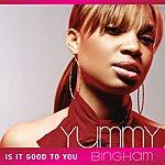 Yummy Bingham Is It Good To You (Single) (Edited)