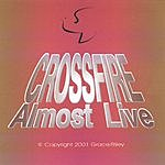 Crossfire Almost Live