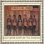 Tubesteak Jones Keep Your Mind On The Sunshine