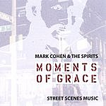 Mark Cohen & The Spirits Moments Of Grace