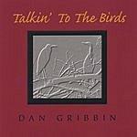 Dan Gribbin Talkin' To The Birds