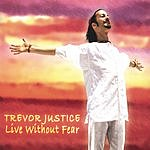 Trevor Justice Live Without Fear