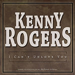 Kenny Rogers I Can't Unlove You (Single)