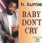 H.kumie Baby Don't Cry