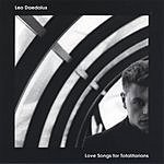 Leo Daedalus Love Songs For Totalitarians
