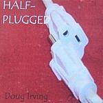 Doug Irving Half-Plugged