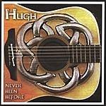 Hugh Never Been Before