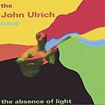 The John Ulrich Band The Absence Of Light