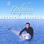 Frederic Delarue Dolphins - A Message Of Love