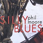Phil Moore Silly Blues