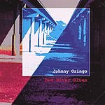 Johnny Gringo Red River Blues
