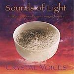 Deborah Van Dyke Sounds Of Light: The Pure Tones of Crystal Singing Bowls