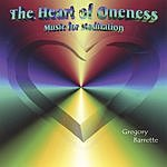 Gregory Barrette The Heart Of Oneness: Music For Meditation