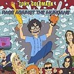 Tony Goldmark Rage Against The Mundane
