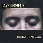 Dave Desmelik When Your Eyes Are Closed