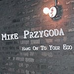 Mike Przygoda Hang On To Your Ego