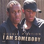Double Portion I Am Somebody