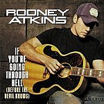 Rodney Atkins If You're Going Through Hell (Before The Devil Even Knows) (Single)