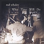 Rod Whaley What Time Will Do