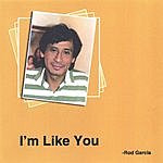 Rod Garcia I'm Like You
