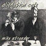 Mike Strasser Alienation Cafe