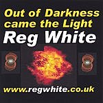 Reg White Out Of Darkness Came The Light