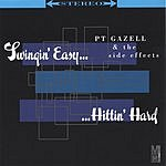 PT Gazell & The Side Effects Swingin' Easy...Hittin' Hard