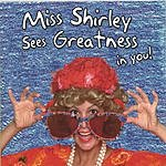 Miss Shirley Miss Shirley Sees Greatness In You