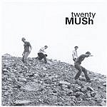 Mush Twenty