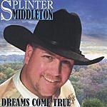 Splinter Middleton Dreams Come True