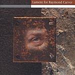 Alan Nemeth Lament For Raymond Carver