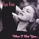 Elya Finn When I Met You...