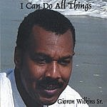 Gioron T. Wilkins Sr. I Can Do All Things